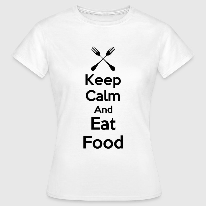 Keep Calm And Eat Food - Women's T-Shirt