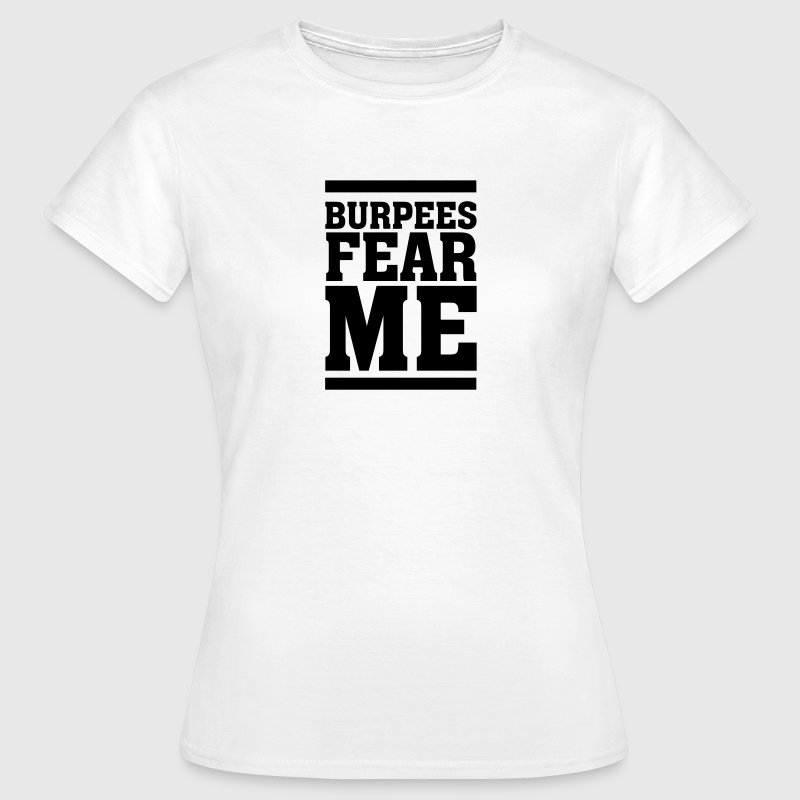 Burpees Fear Me - Frauen T-Shirt