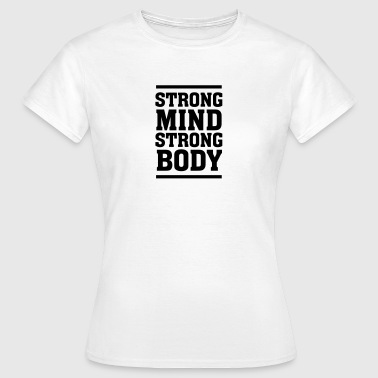 Strong Mind - Strong Body - T-skjorte for kvinner