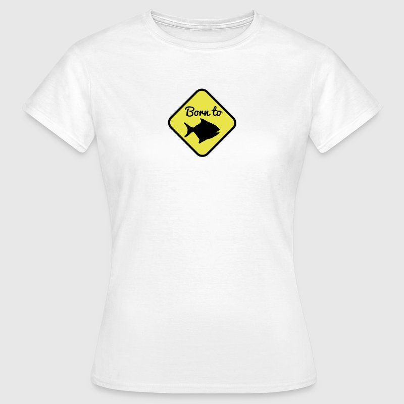 BORN TO FISH simple fish on a yellow warning sign - Dame-T-shirt