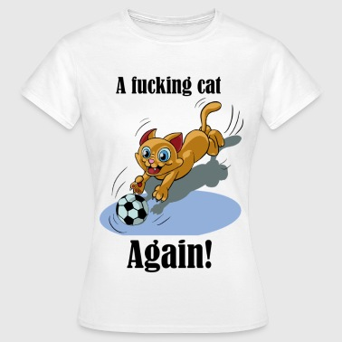 Cat Fuck fucking cat - Women's T-Shirt