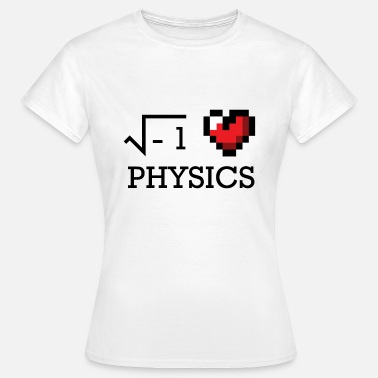 Physics Geek I love physics physics love nerd gift geek - Women's T-Shirt