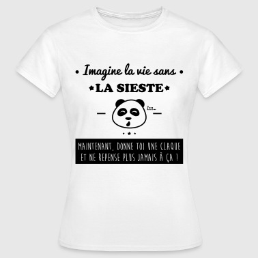 Sieste Imagine la vie sans la sieste,humour,citations - T-shirt Femme
