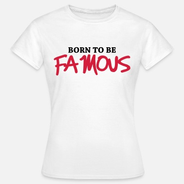 Art Born to be famous - Camiseta mujer