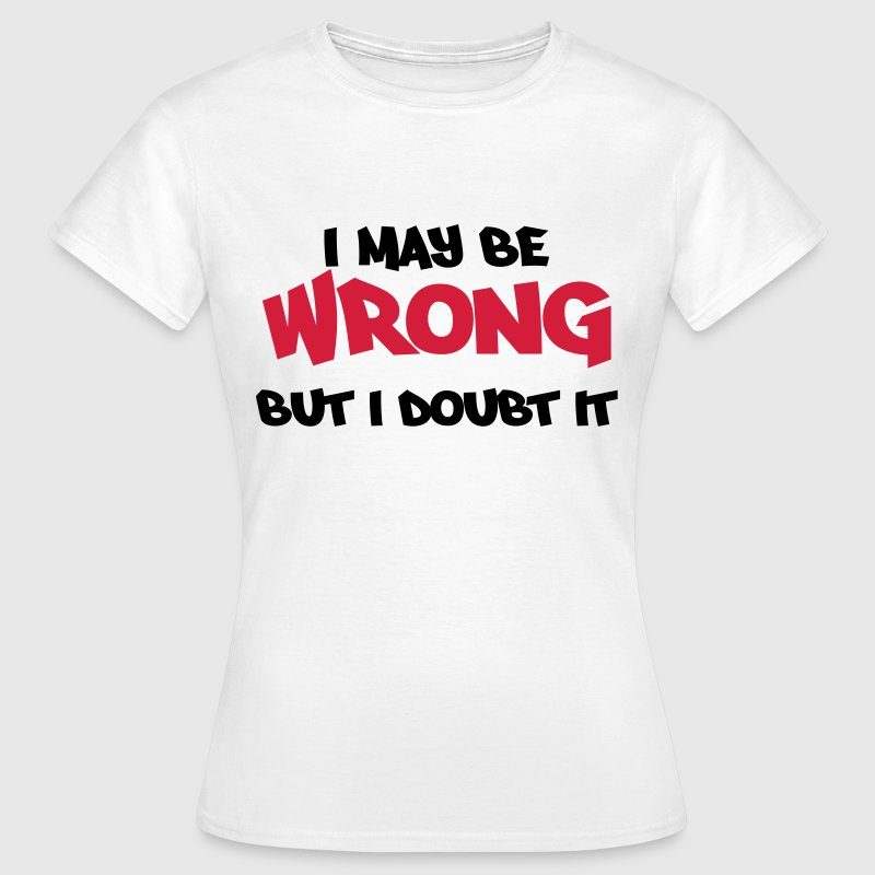 I may be wrong, but I doubt it - T-shirt Femme