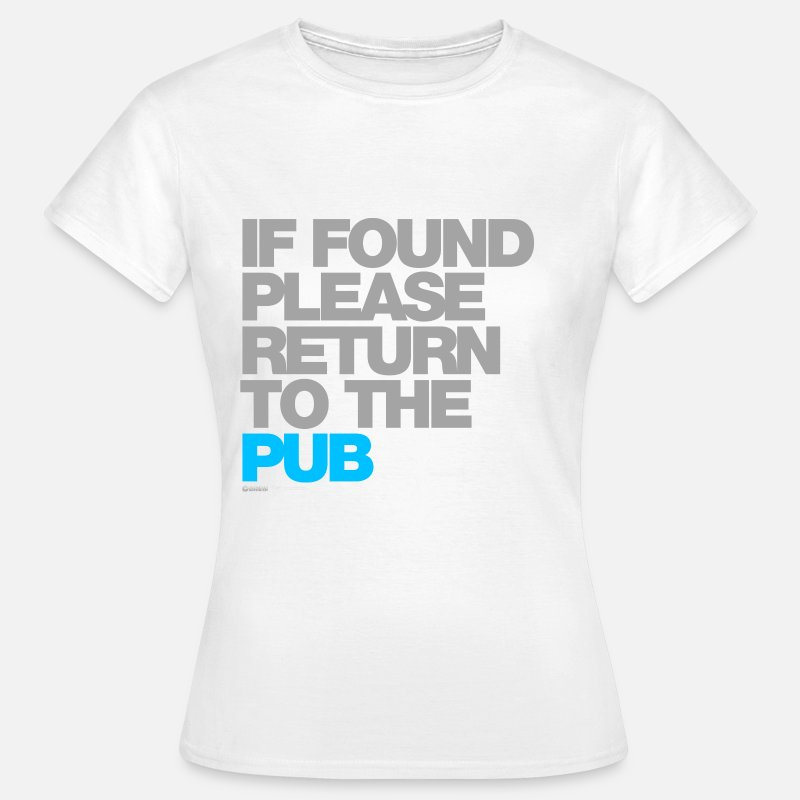 Pub T-Shirts - If Found Please Return To The Pub - Women's T-Shirt white