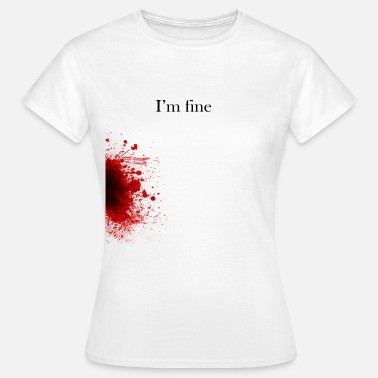 Blood Splatter Zombie Terror War Shirt - I'm fine - Women's T-Shirt