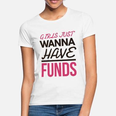 cb4b94e81 Girls Just Wanna have Funds Funny Joke Design - Women's T-