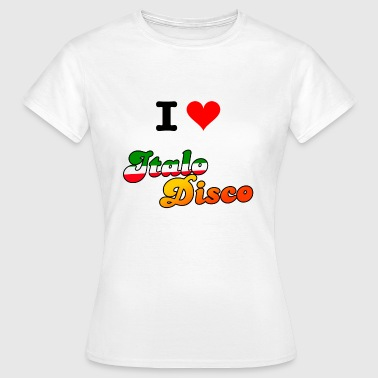 I love Italo Disco - T-skjorte for kvinner