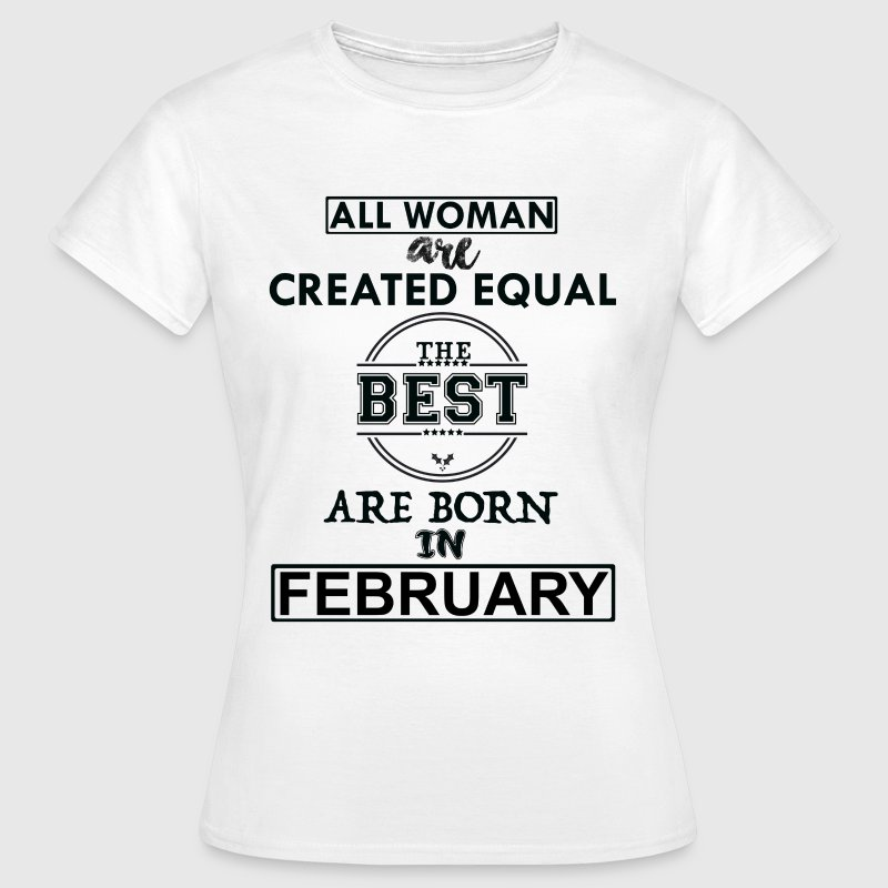 BEST ARE BORN IN FEBRUARY - Women's T-Shirt