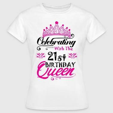 21st Celebrating With the 21st Birthday Queen - Women's T-Shirt