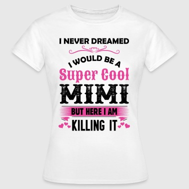 I Never Dreamed I Would Be A Super Cool Mimi - Women's T-Shirt