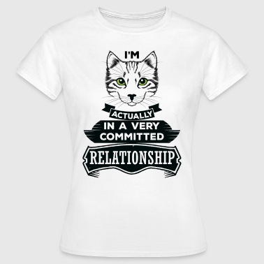 I Am Cat Actually In A Very Commited Relationship - Women's T-Shirt