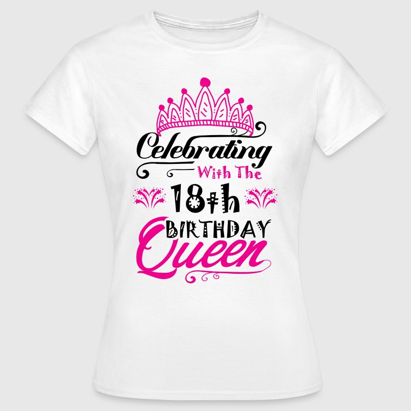 Celebrating With the 18th Birthday Queen - Women's T-Shirt