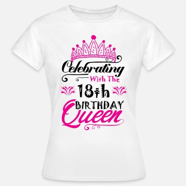 a9e782da7 Celebrating With the 18th Birthday Queen Women's T-Shirt   Spreadshirt