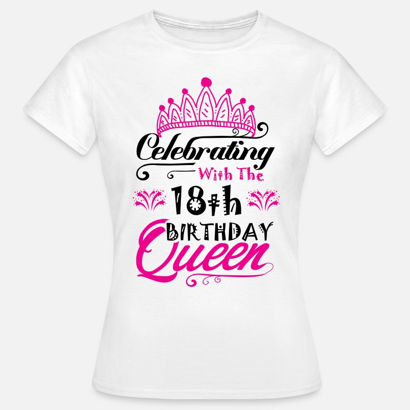 18th Birthday T-Shirts - Celebrating With the 18th Birthday Queen - Women's T-Shirt white