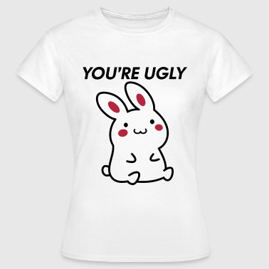YOU'RE UGLY - BUNNY - Frauen T-Shirt