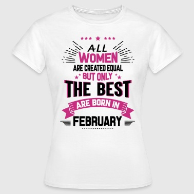 All Women Created Equal But The Best Born In Febr - Women's T-Shirt