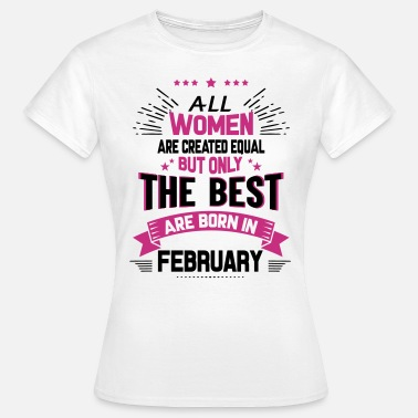 All Are Created Equal All Women Created Equal But The Best Born In Febr - Women's T-Shirt