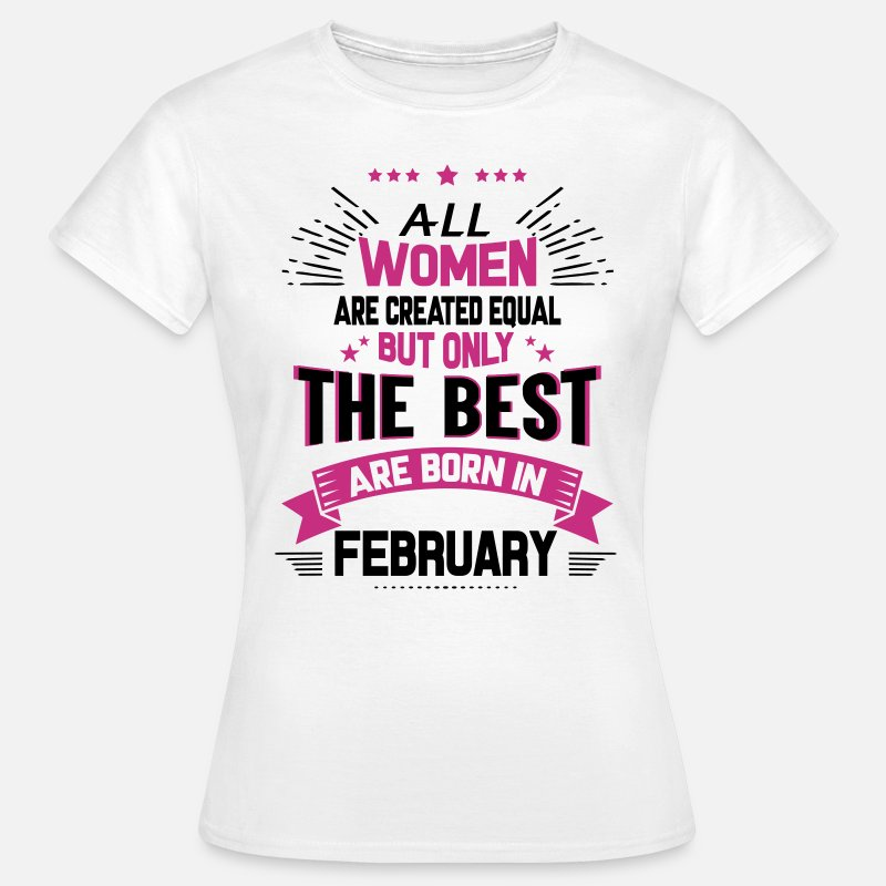 February T-Shirts - All Women Created Equal But The Best Born In Febr - Women's T-Shirt white