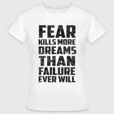 Fear Dreams Inspirational Quote Scratched - Women's T-Shirt