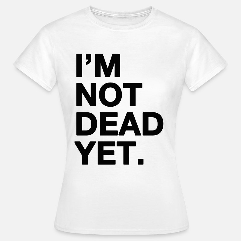 Alive T-Shirts - I'm not dead yet - Women's T-Shirt white