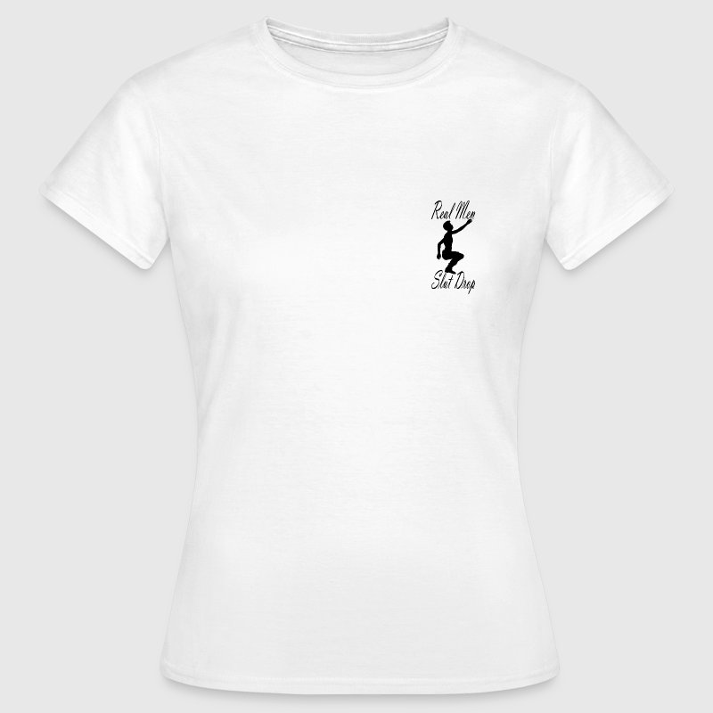 Real Men Slut Drop - Women's T-Shirt