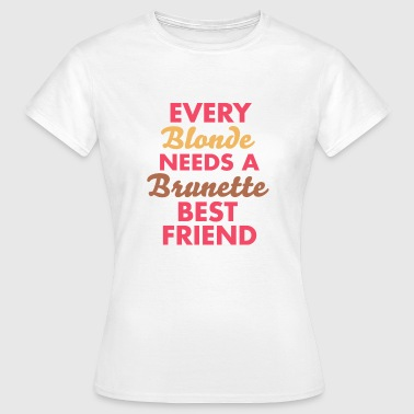 every blonde needs a brunette best friend - Women's T-Shirt