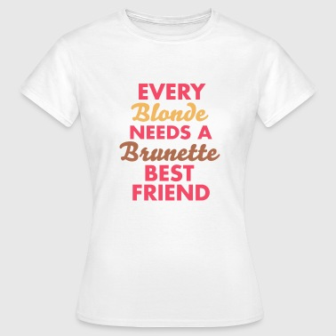 every blonde needs a brunette best friend - Maglietta da donna