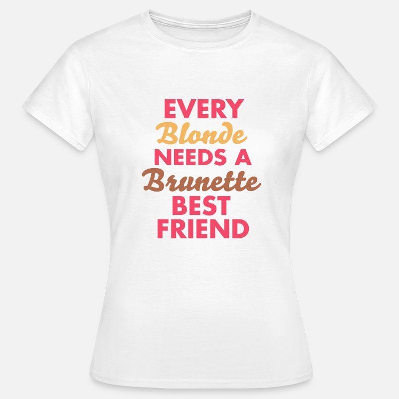Blond T-Shirts - every blonde needs a brunette best friend - Vrouwen T-shirt wit