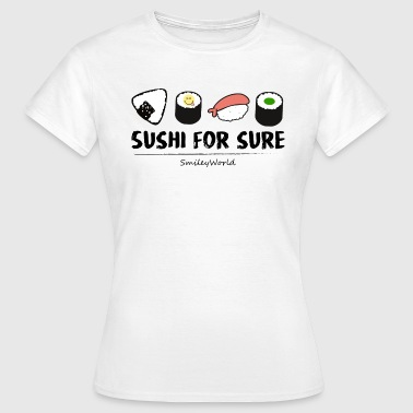 Smiley World Sushi For Sure Funny Quote - Women's T-Shirt