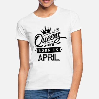 76c0f588 April Queens Are Born In April - Women's T-Shirt