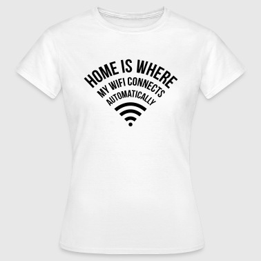 WIFI home is where my wifi connects automatically - Camiseta mujer