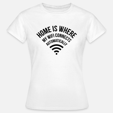 Wifi WIFI home is where my wifi connects automatically - T-skjorte for kvinner