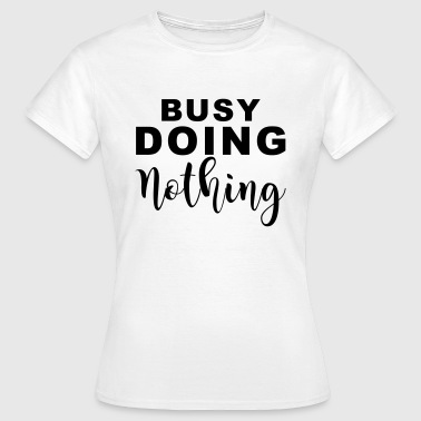 Busy doin nothing - Dame-T-shirt