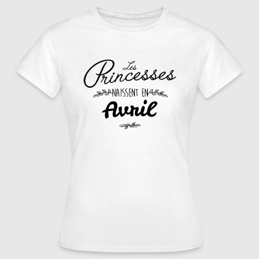 Princesse Avril Les princesses naissent en avril - T-shirt Femme