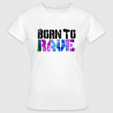 Born To Rave - Women's T-Shirt