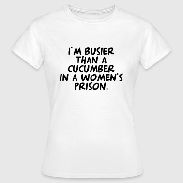 Busier than a Cucumber - Women's T-Shirt