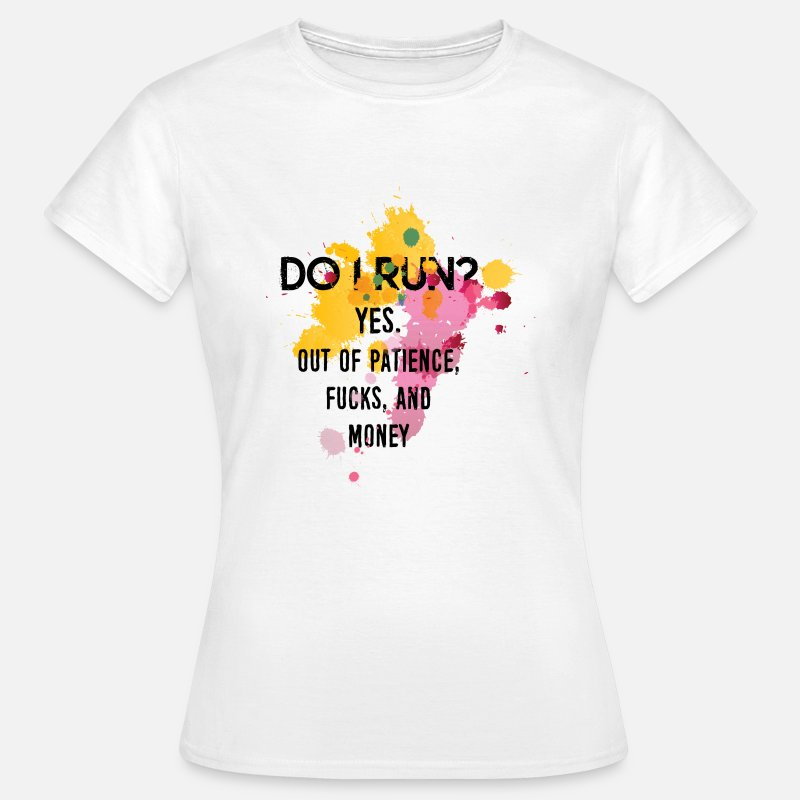 Funny T-Shirts - Funny Quotes: DO I Run?  - Women's T-Shirt white