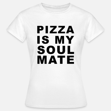 Pizza is my soulmate - Vrouwen T-shirt