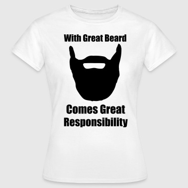 With great beard comes great responsibility. - Women's T-Shirt