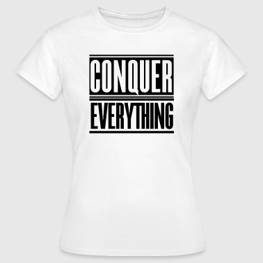 Conquer Everything - Women's T-Shirt