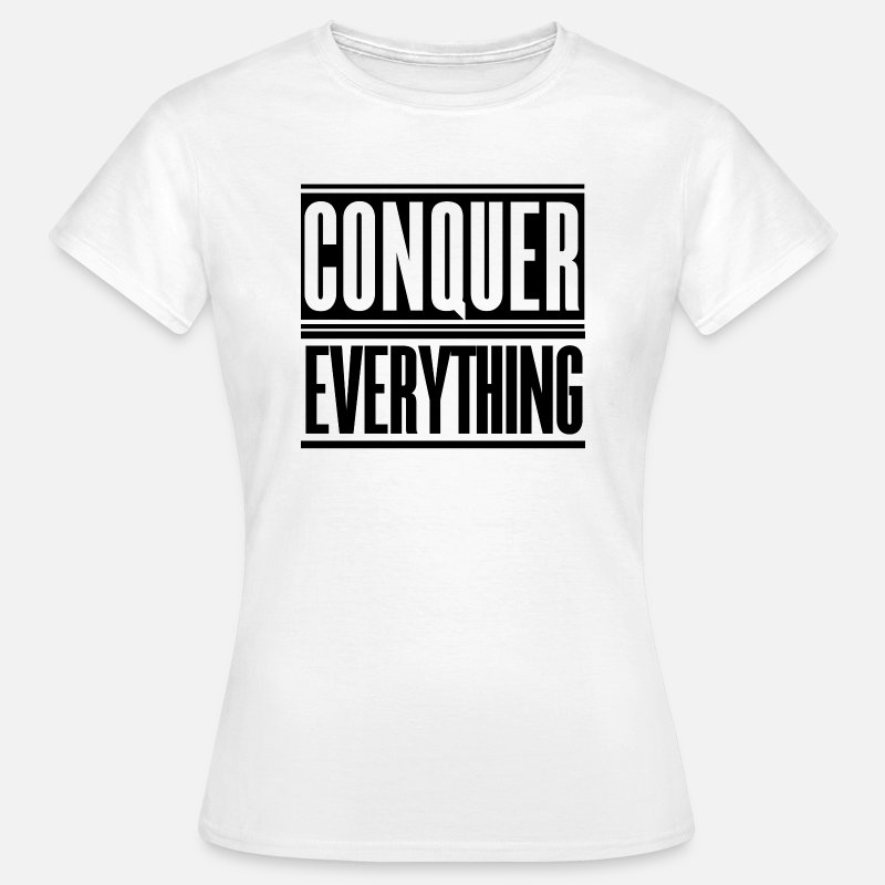 Funny T-Shirts - Conquer Everything - Women's T-Shirt white