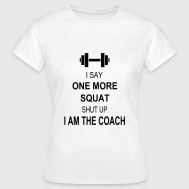 I say one more squat - Camiseta mujer