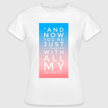 Now You're Just A Stranger With my Secrets  - Women's T-Shirt
