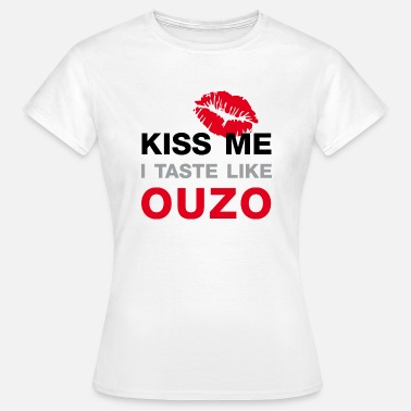 Ouzo Kiss me I Taste Like Ouzo - Frauen T-Shirt