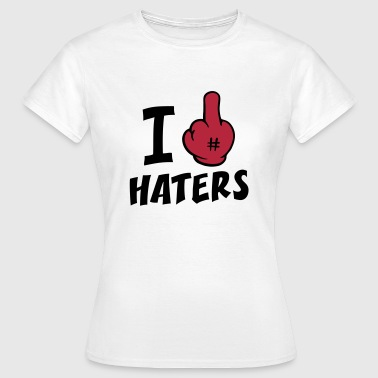 I FUCK HATERS 2c - T-shirt Femme