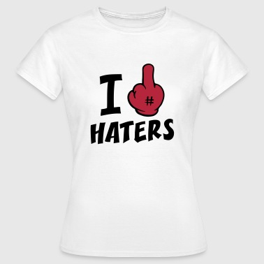 I fuck haters 2c_b - Vrouwen T-shirt