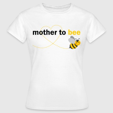 Mother To Bee - Women's T-Shirt