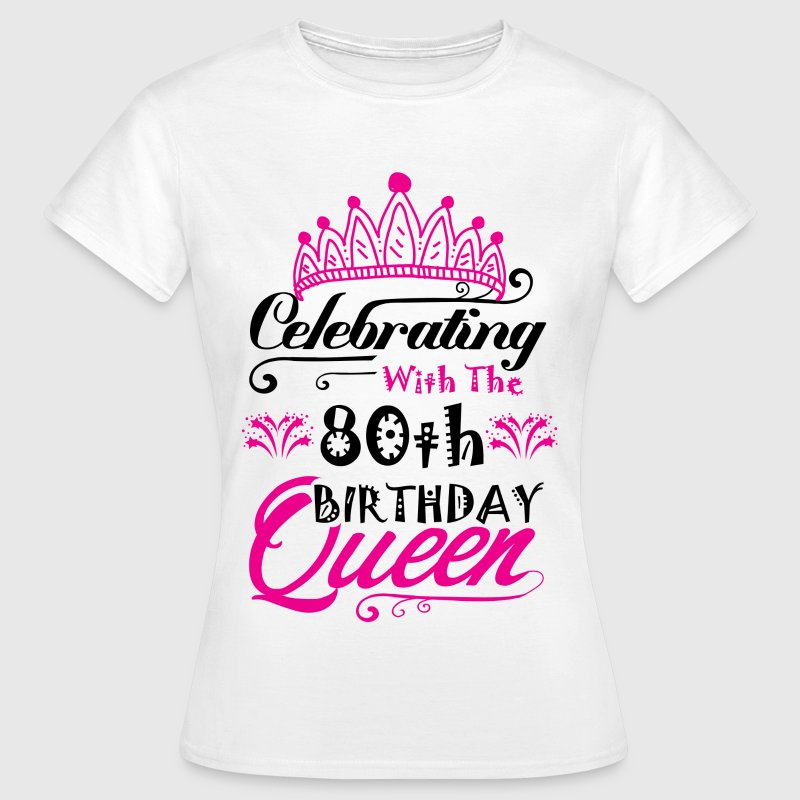 Celebrating With the 80th Birthday Queen - Women's T-Shirt